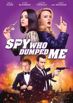 The spy who dumped me /  director, Susanna Fogel ; writers, Susanna Fogel, David Iserson ; producers, Brian Grazer, Erica Huggins.