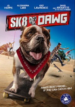SK8 dawg /  producers, Karinne Behr [and four others] ; writer, Michael J. Wickham ; director, Ari Novak. - producers, Karinne Behr [and four others] ; writer, Michael J. Wickham ; director, Ari Novak.