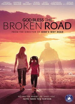 God bless the broken road /  Freestyle Releasing presents ; a 10 West Studios production ; in association with Great Basin Entertainment ; directed by Harold Cronk ; written by Jennifer Dornbush, Harold Cronk ; produced by Edgar Struble, Dustin Solomon, Andy Fraser.