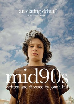 Mid90s /  directed and written by Jonah Hill ; producers, Scott Rudin, Eli Bush, Ken Kao, Jonah Hill, Lila Yacoub. - directed and written by Jonah Hill ; producers, Scott Rudin, Eli Bush, Ken Kao, Jonah Hill, Lila Yacoub.