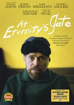 At eternity's gate /  Walk Home Productions ; producers, Jon Kilik, Richard Mansell ; writers, Julian Schnabel, Jean-Claude Carrière, Louise Kugelberg ; director, Julian Schnabel. - Walk Home Productions ; producers, Jon Kilik, Richard Mansell ; writers, Julian Schnabel, Jean-Claude Carrière, Louise Kugelberg ; director, Julian Schnabel.