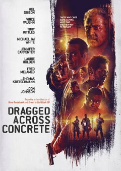 Dragged across concrete /  directed and written by S. Craig Zahler ; produced by Keith Kjarval [and 4 others].
