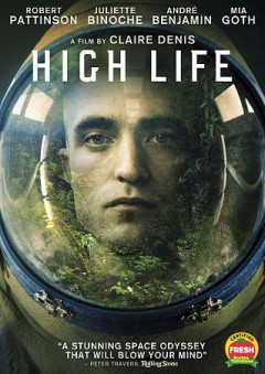 High life /  producers, Claudia Steffen, Christoph Friedel, Laurence Clerc, Olivier Thery Lapiney, Andrew Lauren ; writers, Claire Denis, Jean-Pol Farageau, Geoff Cox ; director, Claire Denis. - producers, Claudia Steffen, Christoph Friedel, Laurence Clerc, Olivier Thery Lapiney, Andrew Lauren ; writers, Claire Denis, Jean-Pol Farageau, Geoff Cox ; director, Claire Denis.