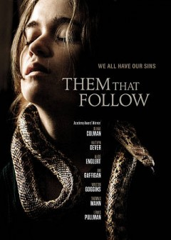 Them that follow /  Amasia Entertainment presents an Amasia Entertainment production ; a G-Base Film production ; written and directed by Britt Poulton & Dan Madison Savage ; produced by Bradley Gallo, Michael A. Helfant, Gerard Butler, Alan Siegel, Danielle Robinson.