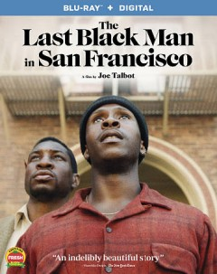 The last black man in San Francisco /  producers, Dede Gardner [and 4 others] ; writers, Joe Talbot, Rob Richert, Jimmie Fails ; director, Joe Talbot. - producers, Dede Gardner [and 4 others] ; writers, Joe Talbot, Rob Richert, Jimmie Fails ; director, Joe Talbot.