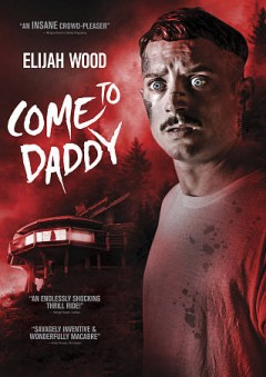 Come to daddy /  Saban Films and Tango Entertainment present ; directed by Ant Timpson ; written by Toby Harvard ; produced by Mette-Marie Kongsved, Laura Tunstall, Toby Harvard, Daniel Bekerman, Emma Slade, Katie Holly.