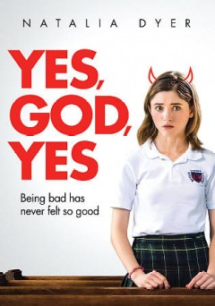 Yes, God, yes /  produced by Katie Cordeal, Colleen Hammond, Eleanor Columbus, Rodrigo Teixeira ; written and directed by Karen Maine. - produced by Katie Cordeal, Colleen Hammond, Eleanor Columbus, Rodrigo Teixeira ; written and directed by Karen Maine.