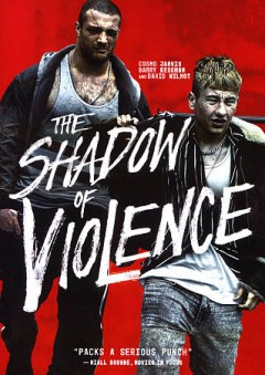 The shadow of violence /  Saban Films, Film4, Fís Éireann/Screen Ireland present ; producer, Daniel Emmerson ; screenplay by Joe Murtagh ; director, Nick Rowland.