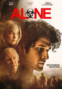 Alone /  Lionsgate, Grindstone Entertainment Group, HIG Productions present ; produced by Rabih Aridi, Johnny Martin, Anne Jordan ; screenplay by Matt Naylor ; directed by Johnny Martin.