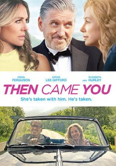 Then came you /  Whiskey & Wine Ltd. and Widow's Peak Pictures presents ; in association with Love Me To Death, LLC ; produced by Matthew T. Weiner ; screenplay by Kathie Lee Gifford ; directed by Adriana Trigiani.