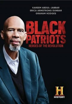 Black patriots : heroes of the revolution / produced by Six West Media Group for History ; director, Jyllian Gunther.