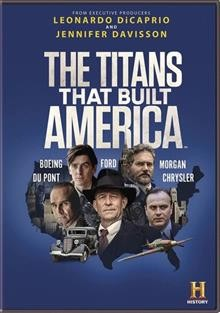 The titans that built America [2-disc set] /  directors, Phillip Montgomery, Patrick Reams ; writers, Stephen David, Joey Allen, Patrick Reams ; executive producer, Leonardo DiCaprio [and five others]. - directors, Phillip Montgomery, Patrick Reams ; writers, Stephen David, Joey Allen, Patrick Reams ; executive producer, Leonardo DiCaprio [and five others].