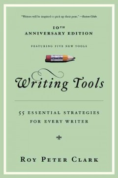Writing tools : 50 essential strategies for every writer / Roy Peter Clark.