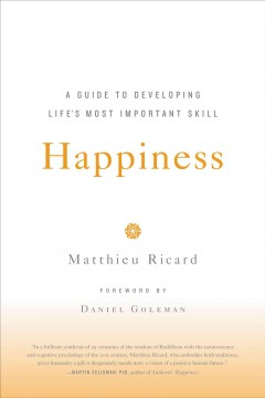 Happiness : a guide to developing life's most important skill / Matthieu Ricard ; translated by Jesse Browner.