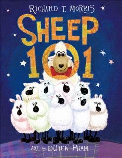 Sheep 101 /  by Richard T. Morris ; illustrated by LeUyen Pham. - by Richard T. Morris ; illustrated by LeUyen Pham.
