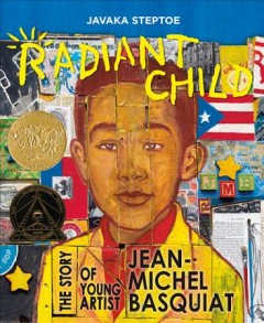 Radiant child : the story of young artist Jean-Michel Basquiat / by Javaka Steptoe. - by Javaka Steptoe.