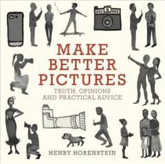 Make better pictures : truth, opinions, and practical advice / Henry Horenstein. - Henry Horenstein.