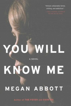 You will know me : a novel / Megan Abbott.