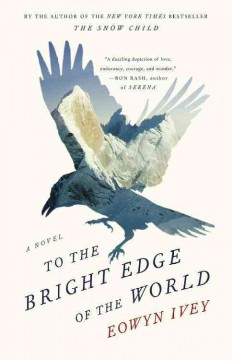 To the bright edge of the world : a novel / Eowyn Ivey. - Eowyn Ivey.