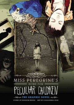 Miss Peregrine's home for peculiar children : the graphic novel / story by Ransom Riggs ; art by Cassandra Jean.