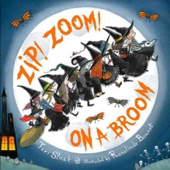 Zip! Zoom! On a broom /  by Teri Sloat ; illustrated by Rosalinde Bonnet. - by Teri Sloat ; illustrated by Rosalinde Bonnet.