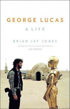 George Lucas : a life / Brian Jay Jones. - Brian Jay Jones.