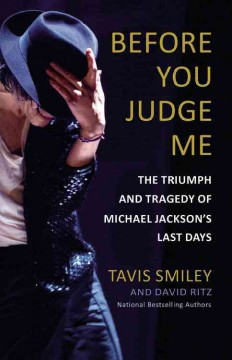 Before you judge me : the triumph and tragedy of Michael Jackson's last days / Tavis Smiley and David Ritz.