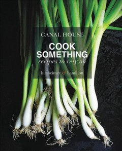 Canal House : cook something : recipes to rely on / Christopher Hirsheimer & Melissa Hamilton. - Christopher Hirsheimer & Melissa Hamilton.