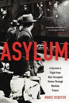 Asylum: a survivor's flight from Nazi-occupied Vienna through wartime France / Moriz Scheyer ; translated, with an epilogue and essay and notes, by the author's grandson, P.N. Singer. - Moriz Scheyer ; translated, with an epilogue and essay and notes, by the author's grandson, P.N. Singer.