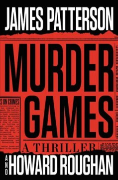 Murder games : a thriller / James Patterson and Howard Roughan. - James Patterson and Howard Roughan.