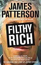 Filthy rich : a powerful billionaire, the sex scandal that undid him, and all the justice that money can buy : the shocking true story of Jeffrey Epstein / James Patterson, John Connolly with Tim Malloy.