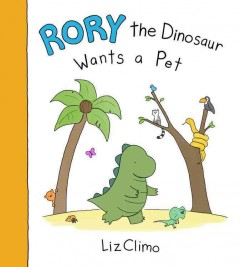 Rory the dinosaur gets a pet /  by Liz Climo. - by Liz Climo.