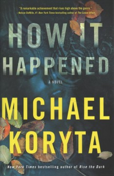 How it happened /  Michael Koryta.