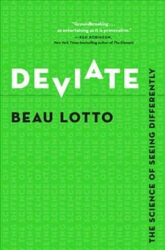 Deviate : the science of seeing differently / Beau Lotto ; illustrations by Luna Margherita Cardilli and Ljudmilla Socci.