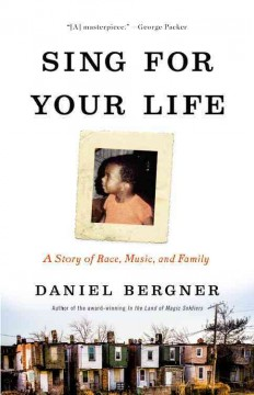 Sing for your life : a story of race, music, and family / Daniel Bergner.