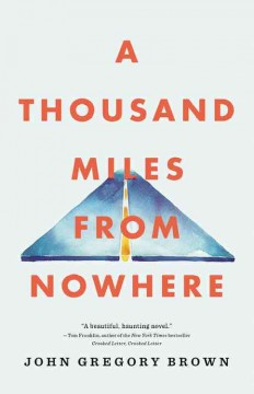 A thousand miles from nowhere : a novel / John Gregory Brown. - John Gregory Brown.
