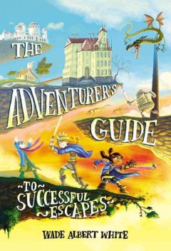 The adventurer's guide to successful escapes /  Wade Albert White ; illustrations by Mariano Epelbaum.