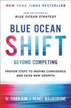 Blue ocean shift : beyond competing : proven steps to inspire confidence and seize new growth / W. Chan Kim, Renée Mauborgne. - W. Chan Kim, Renée Mauborgne.