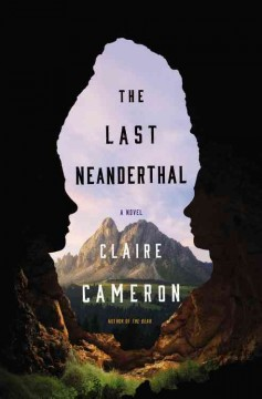 The last Neanderthal : a novel / Claire Cameron.