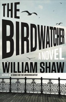 The birdwatcher : a novel / William Shaw. - William Shaw.