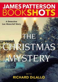 The Christmas mystery : a Detective Luc Moncrief story / James Patterson with Richard DiLallo.