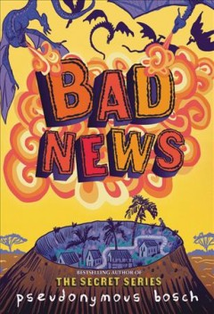 Bad news /  Pseudonymous Bosch ; illustrations by Juan Manuel Moreno.