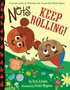 The Nuts : keep rolling! / by Eric Litwin ; illustrated by Scott Magoon.
