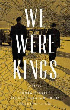 We were kings /  Thomas O'Malley and Douglas Graham Purdy.