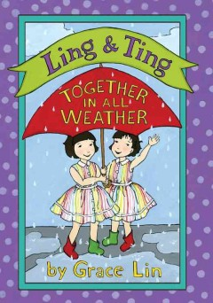 Ling & Ting : together in all weather / by Grace Lin. - by Grace Lin.