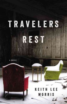 Travelers rest : a novel / Keith Lee Morris.
