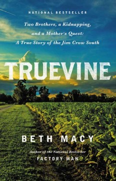 Truevine : two brothers, a kidnapping, and a mother's quest: a true story of the Jim Crow South / Beth Macy.