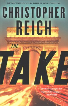 The take /  Christopher Reich. - Christopher Reich.