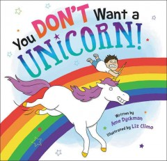 You don't want a unicorn! /  written by Ame Dyckman ; illustrated by Liz Climo.