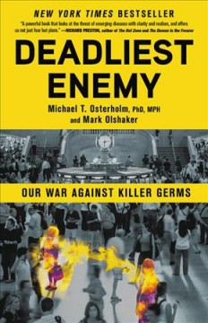 Deadliest enemy : our war against killer germs / Michael T. Osterholm, PhD, MPH and Mark Olshaker. - Michael T. Osterholm, PhD, MPH and Mark Olshaker.
